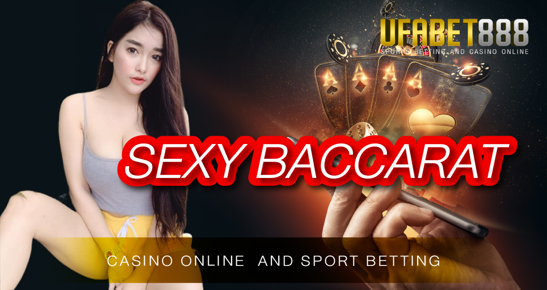 Sexy Baccarat Ufa888 เว็บบาคาร่าที่ดังที่สุดในเอเชีย